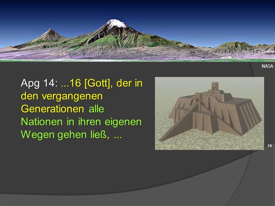 NASA Apg 14: ...16 [Gott], der in den vergangenen Generationen alle Nationen in ihren eigenen Wegen gehen ließ, ...
